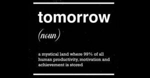 I'll Get To It Tomorrow